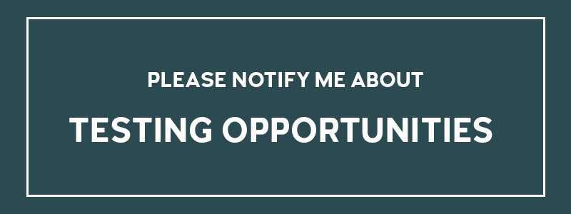 Button with text stating 'Please Notify Me About Testing Opportunities.'